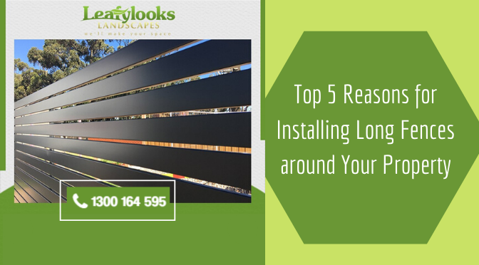 Top 5 Reasons for Installing Long Fences Around Your Property