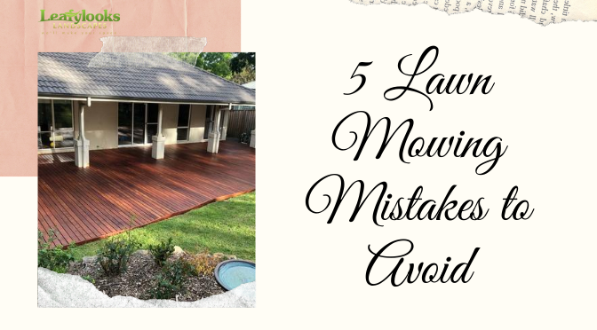 You're Doing It All Wrong – 5 Lawn Mowing Mistakes to Avoid