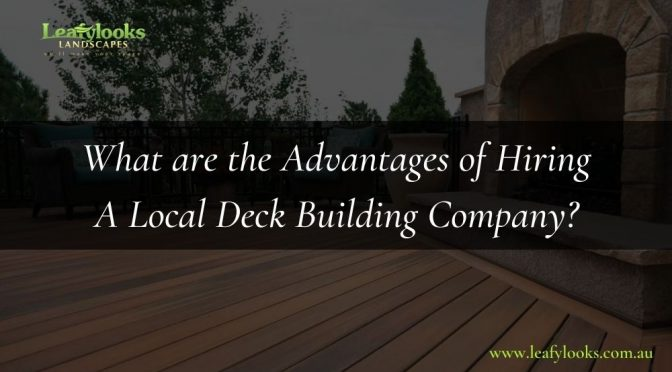 What are the Advantages of Hiring A Local Deck Building Company?